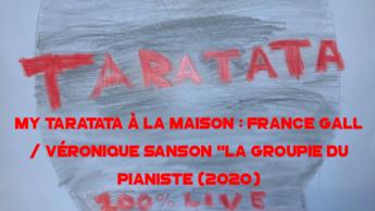 """My Taratata À La Maison : France Gall / Véronique Sanson """"La Groupie Du Pianiste"""