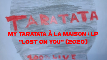 "My Taratata À La Maison : LP ""Lost On You"" (2020)"